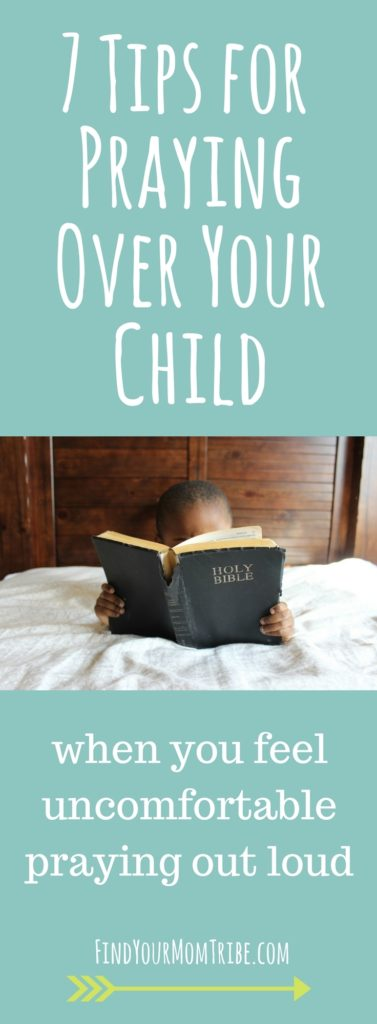 Do you feel uncomfortable praying out loud? Here are 7 tips to overcome your fears and start praying over your child.