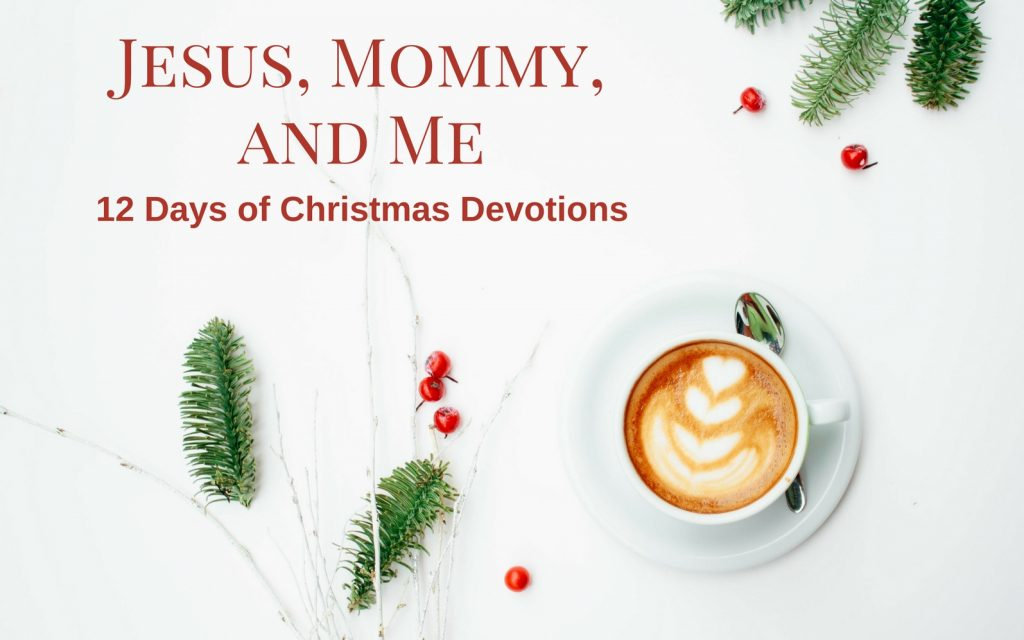 Jesus, Mommy, and Me 12 Days of Christmas Devotions. Advent Devotions for Kids