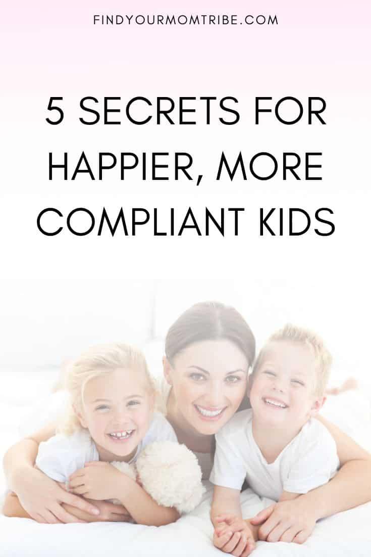 5 Secrets for Happier, More Compliant Kids