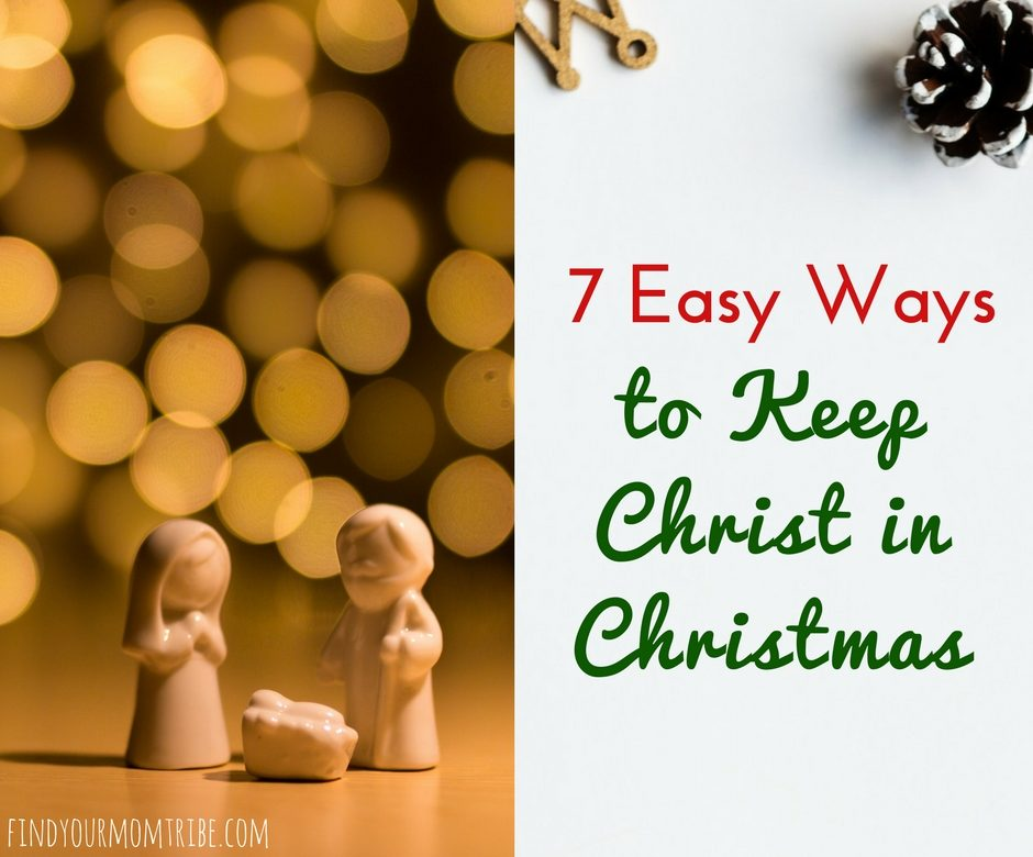 7 (Easy!) Ways to Keep Christ in Christmas - Find Your Mom Tribe