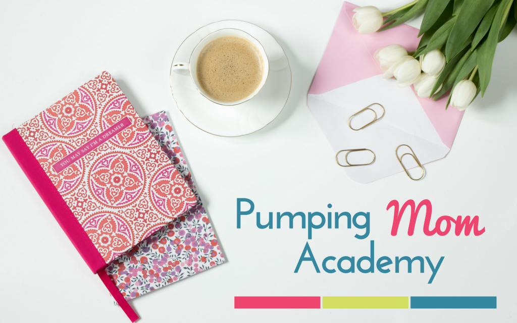 Pumping Mom Academy: More Milk, Less Stress - an online course to guide you through the pumping process