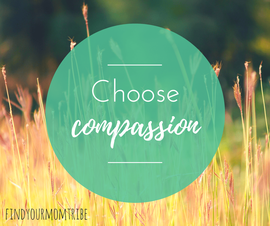 Choose compassion. | From Angry Mom to Calm Mom (in 0.5 seconds!)