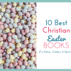 10 Best Christian Easter Books for Babies, Toddlers, and Big Kids