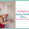 20 Best Easter Basket Ideas for Babies Under 1 (Gifts under $20!)