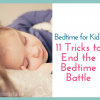 Bedtime for Kids: 11 Tricks to End the Bedtime Battle