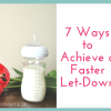 7 Ways to Achieve a Faster Milk Let-down (when pumping breast milk or nursing your baby)
