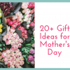 20+ Amazing Mother's Day Gift Ideas (any mom will love!)