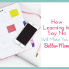 "How Learning to Say No Will Make You a Better Mom (Plus 10 Ways to say ""no"" nicely!)"