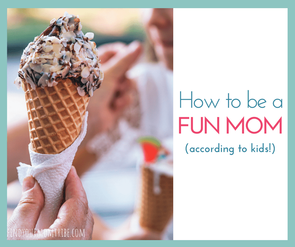 How to be a fun mom (according to kids)