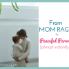 From Mom Rage to Cool, Calm & Collected (almost instantly!)