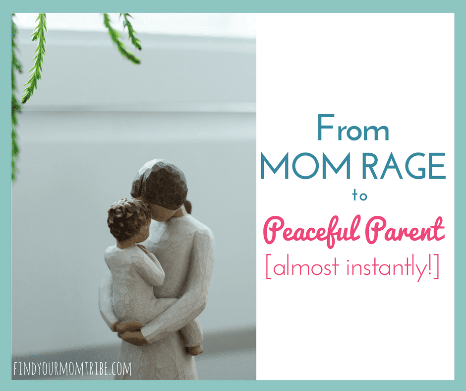 From Mom Rage to Peaceful Parent (almost instantly!)