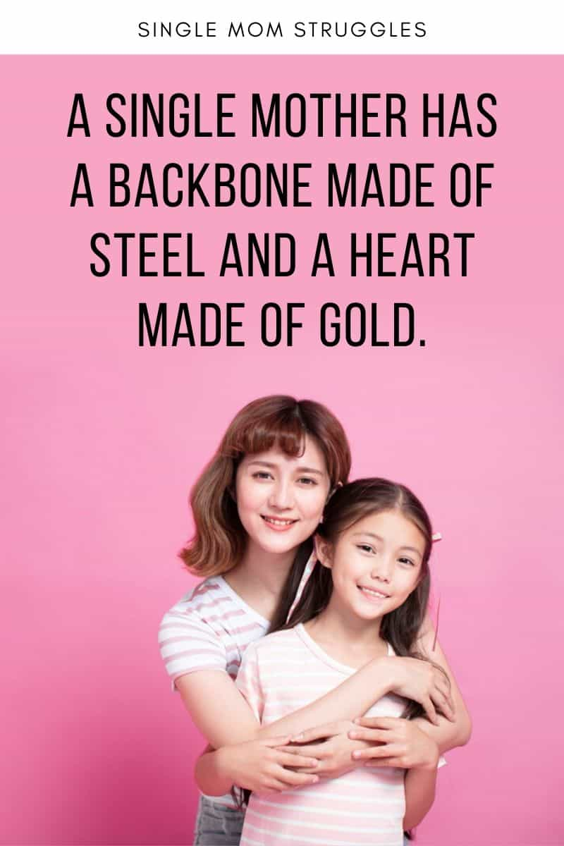 A single mother has a backbone made of steel and a heart made of gold.