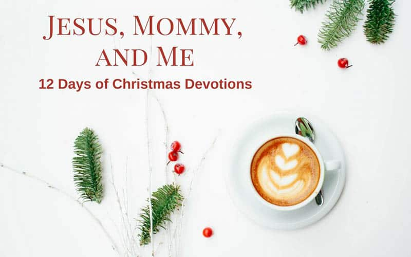 Jesus, Mommy, and Me: 12 Days of Christmas Devotions
