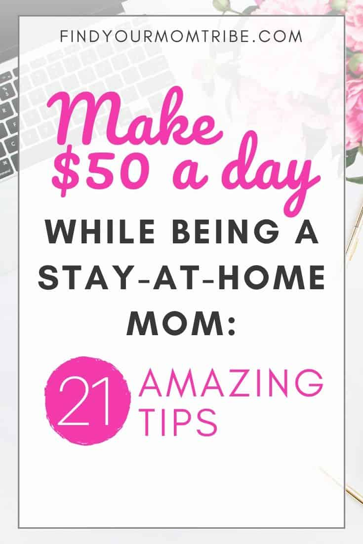 Make $50 A Day While Being A Stay At Home Mom: 21 Amazing Tips