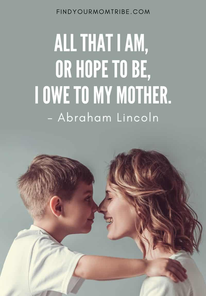 Abraham Lincoln Quote About Mother: All that I am, or hope to be, I owe to my mother.
