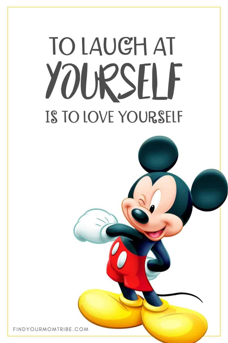 """To laugh at yourself is to love yourself."" – Mickey Mouse quote"