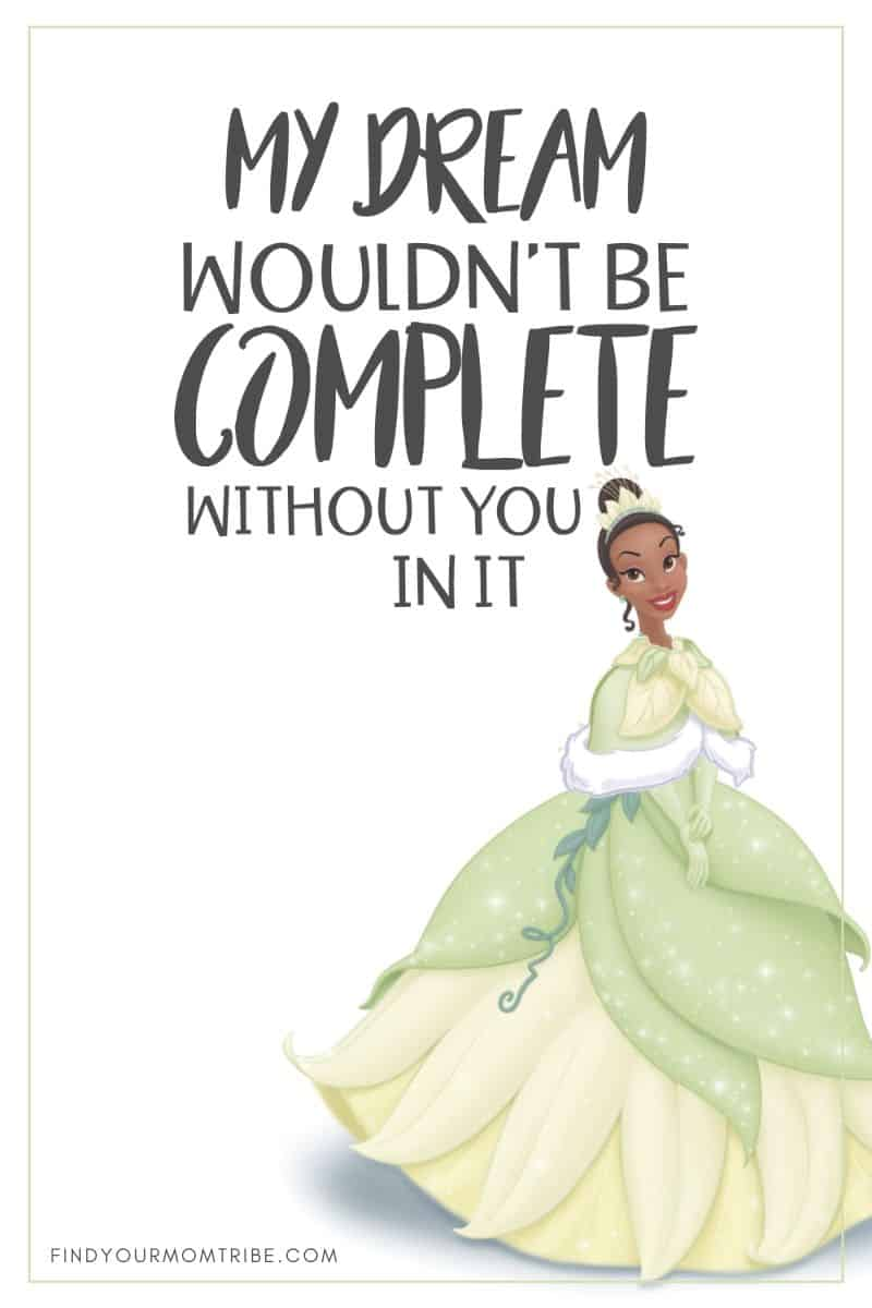 """My dream wouldn't be complete without you in it."" – Tiana, The Princess and the Frog quote"