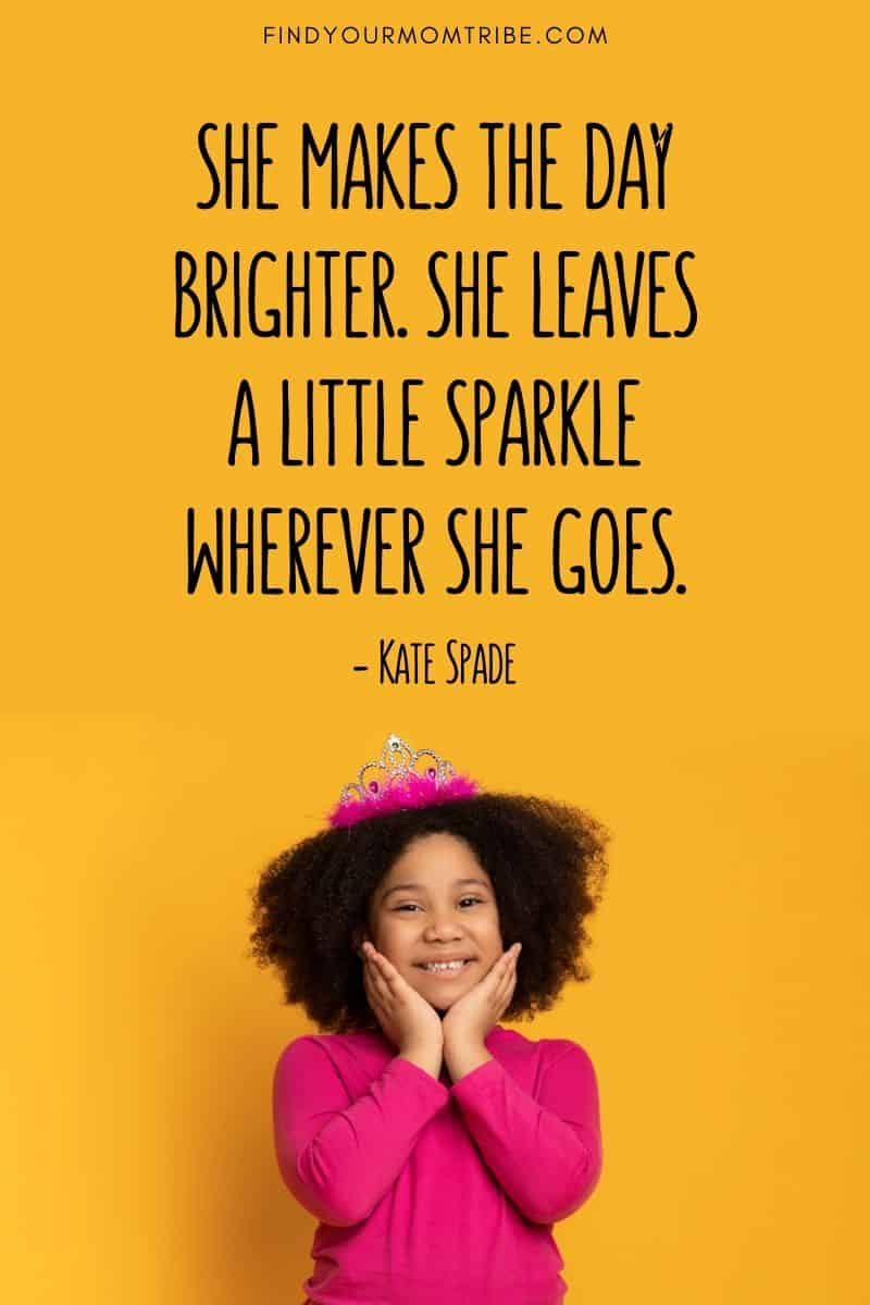She makes the day brighter. She leaves a little sparkle wherever she goes. - Kate Spade quote