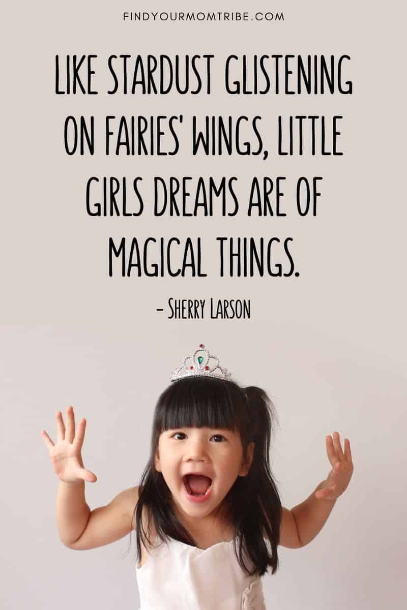 Like stardust glistening on fairies' wings, little girls dreams are of magical things quote