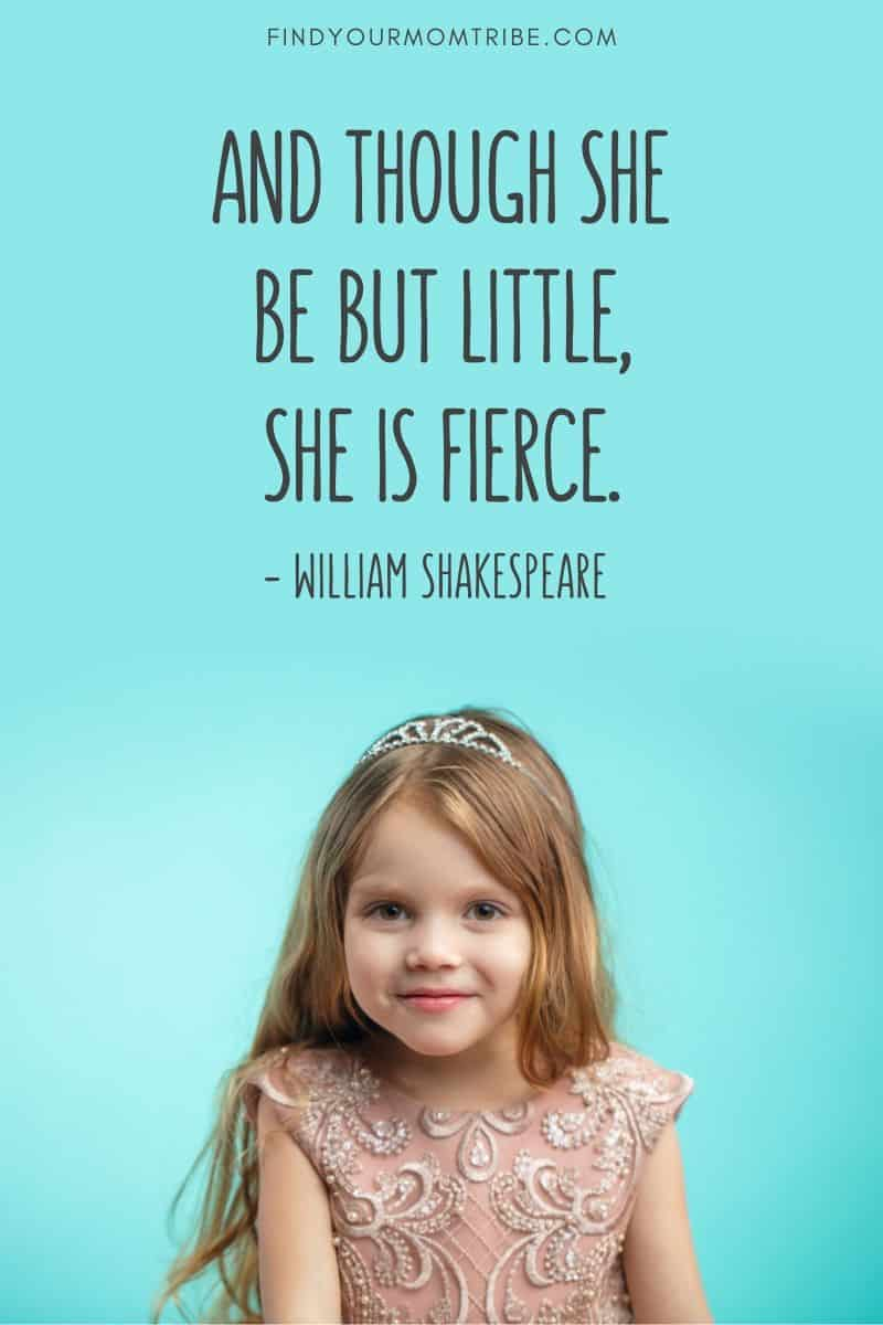 And though she be but little, she is fierce. William Shakespeare quote