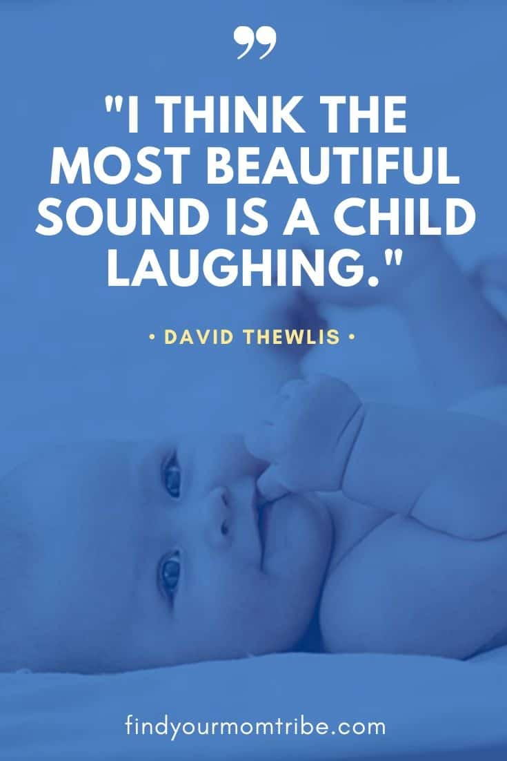 """I think the most beautiful sound is a child laughing."""