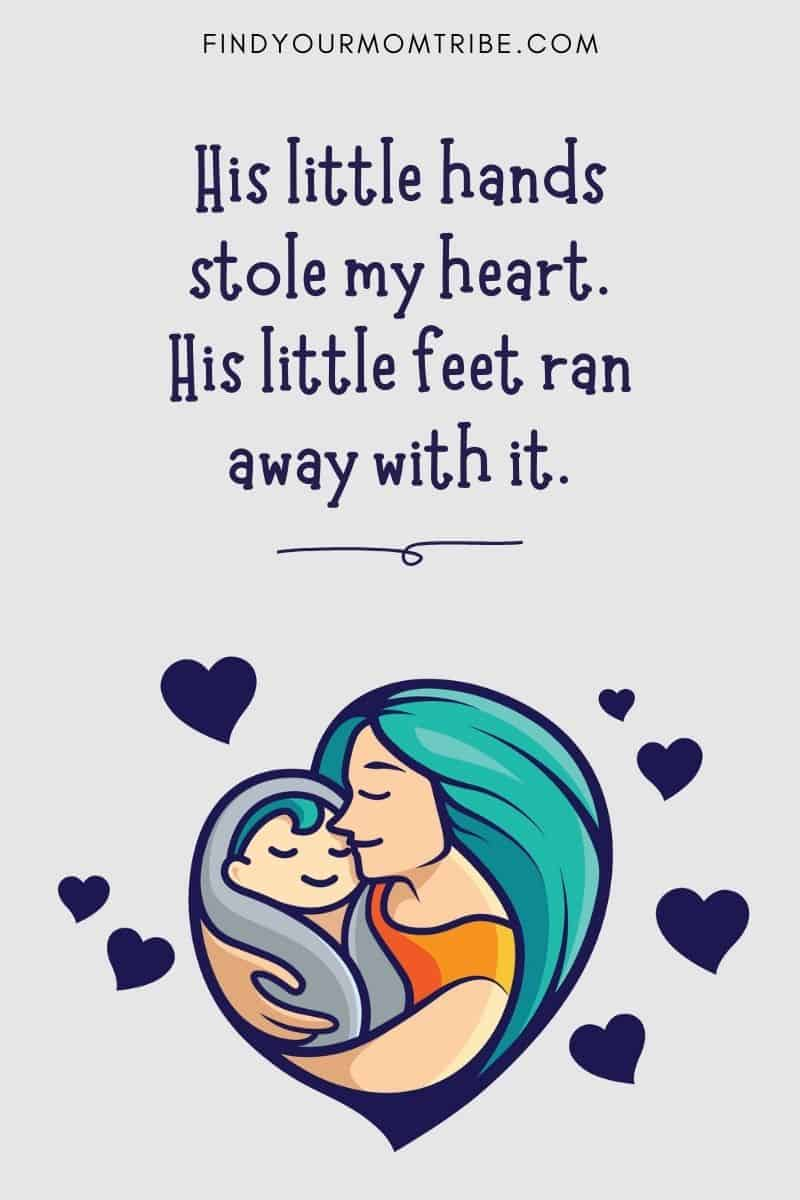 Cute Baby Captions For Your Little Boy: His little hands stole my heart. His little feet ran away with it.