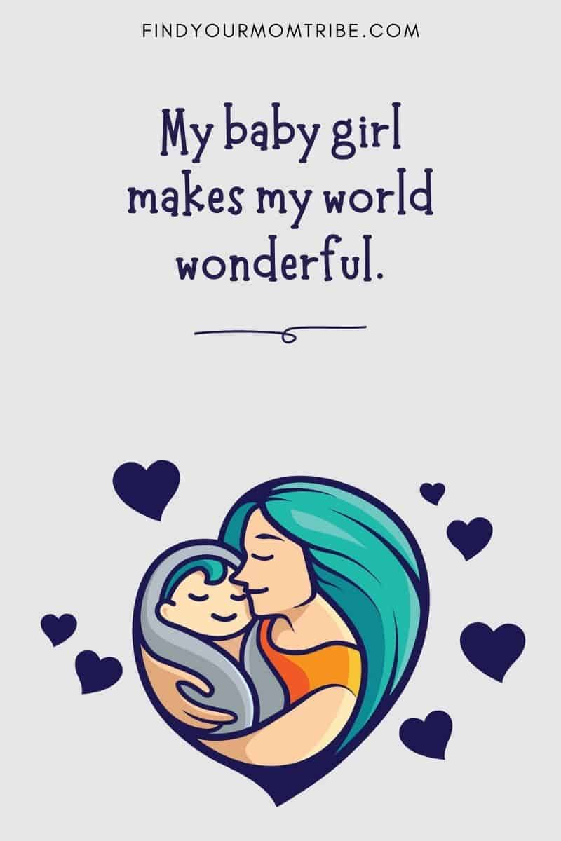 Cute Baby Captions For Your Little Girl: My baby girl makes my world wonderful.