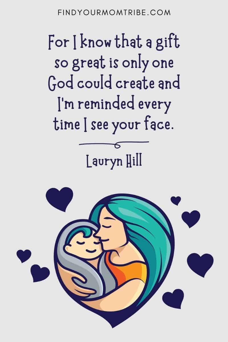 """Cute Baby Quotes And Sayings: """"For I know that a gift so great is only one God could create and I'm reminded every time I see your face."""" – Lauryn Hill"""