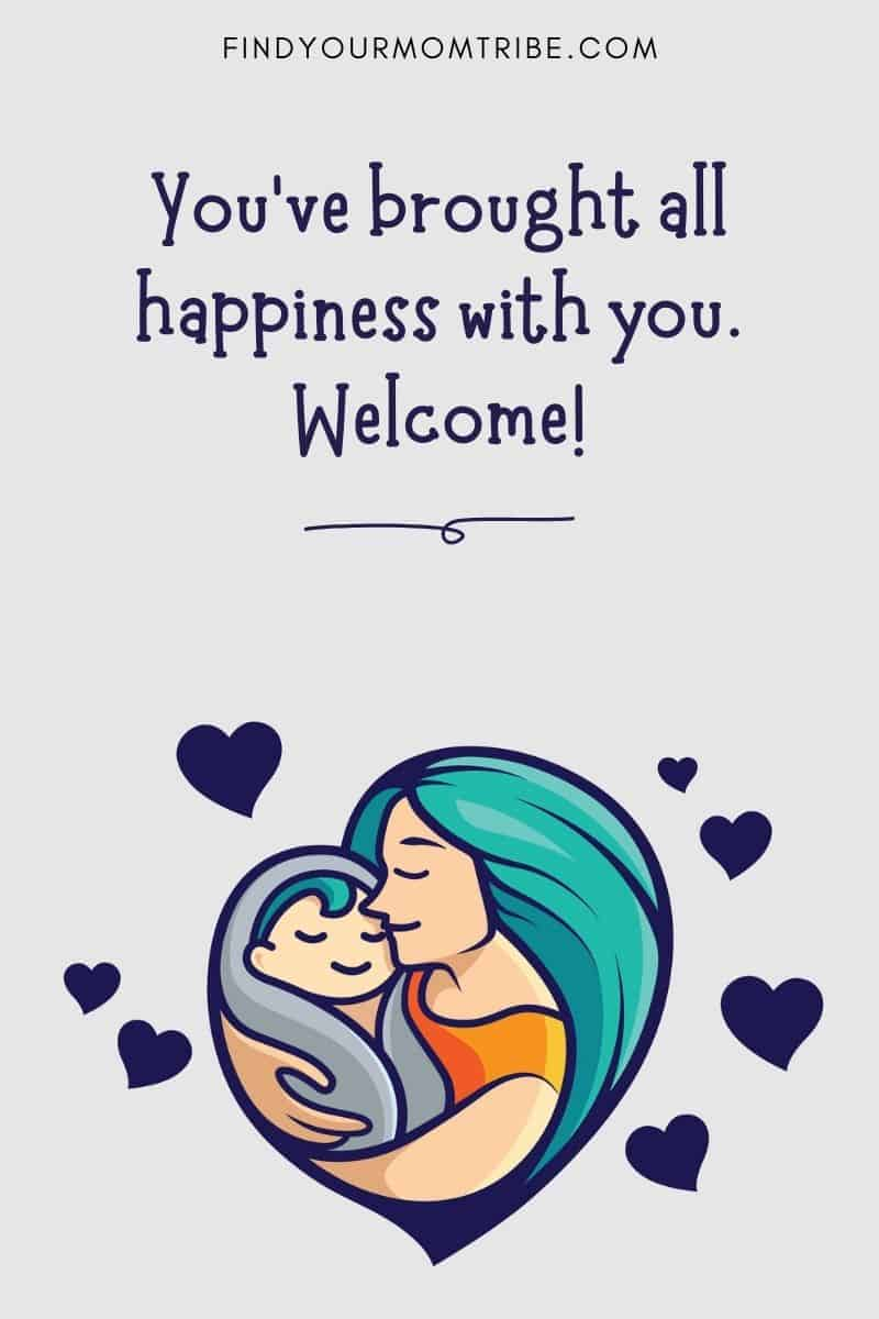 Witty And Endearing Baby Instagram Caption: You've brought all happiness with you. Welcome!