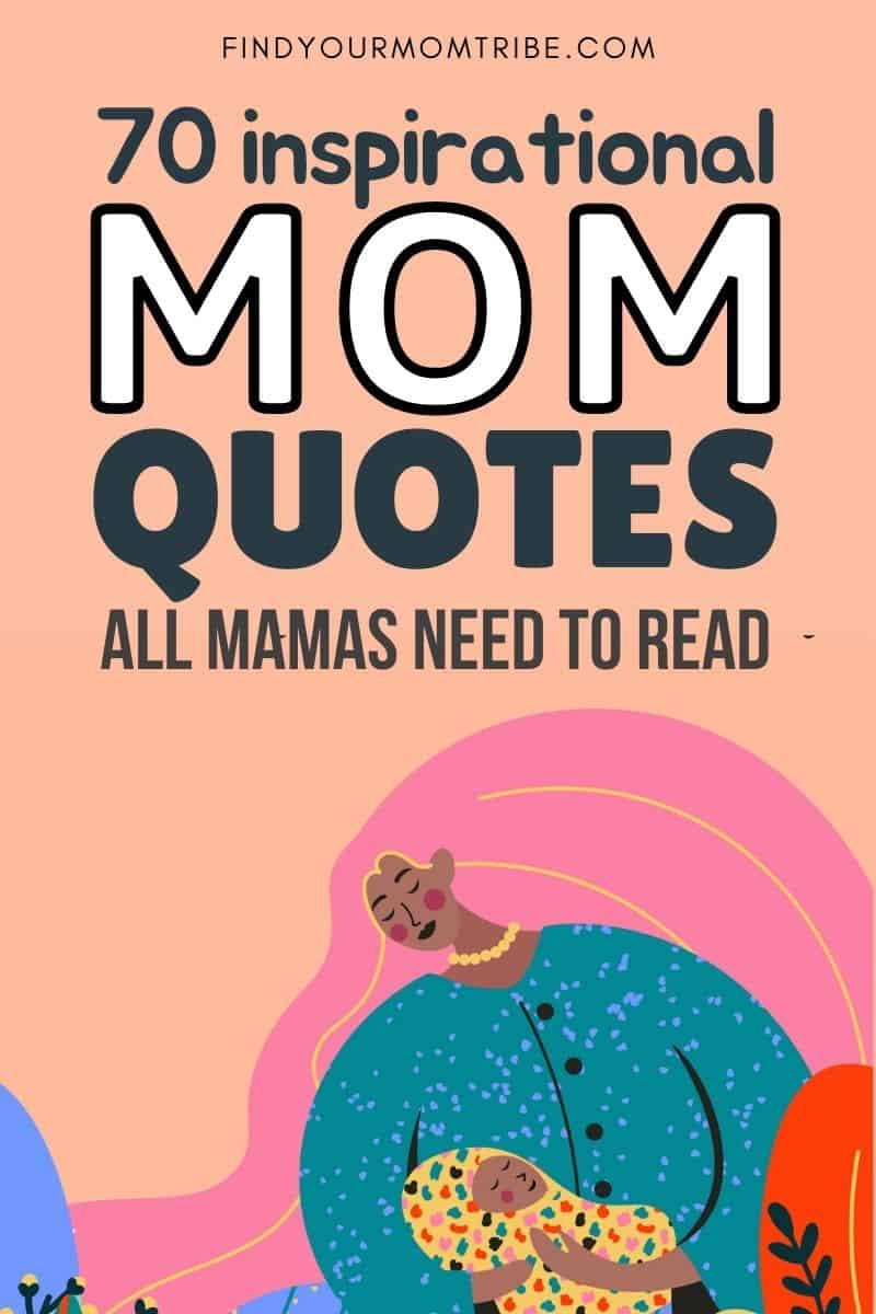 70 Inspirational Mom Quotes All Mamas Need To Read Pinterest