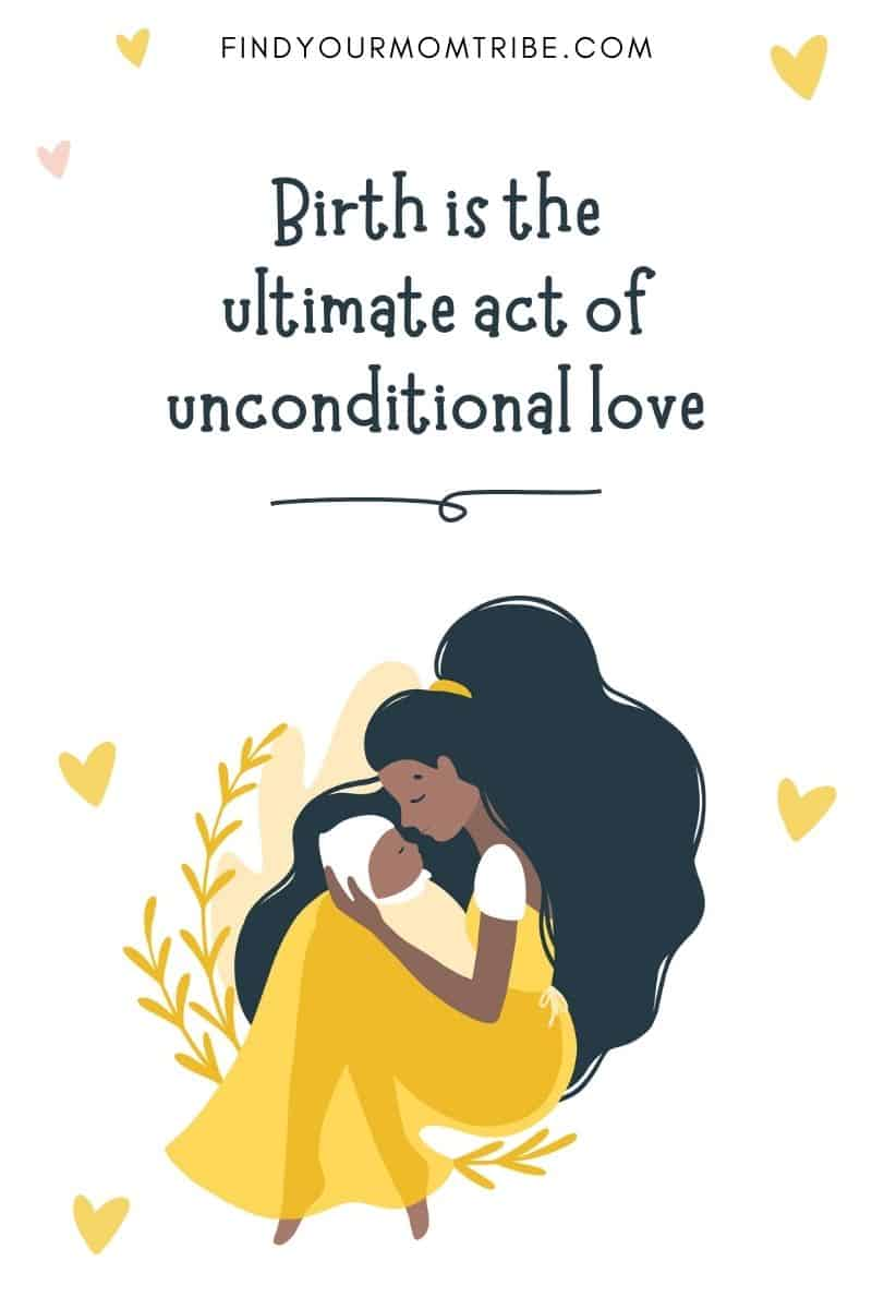 Birth Affirmation: Birth is the ultimate act of unconditional love.