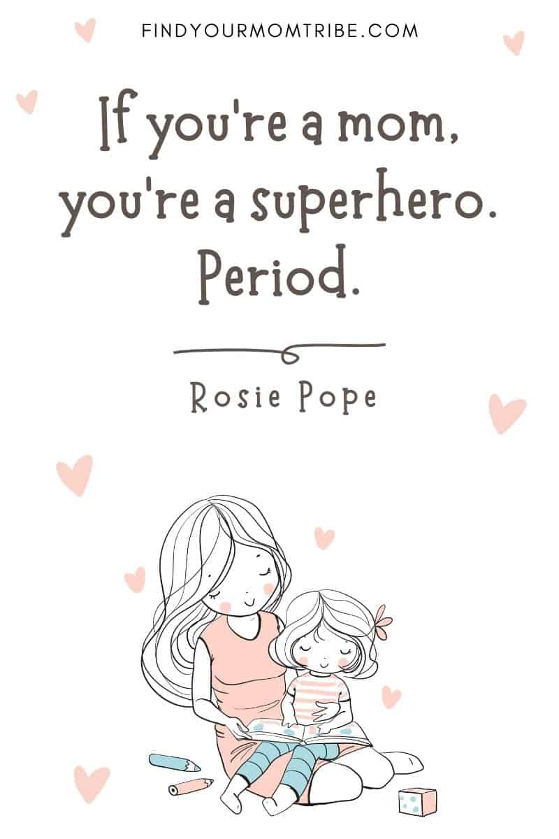 """Encouraging Mom Quote: """"If you're a mom, you're a superhero. Period."""" – Rosie Pope"""