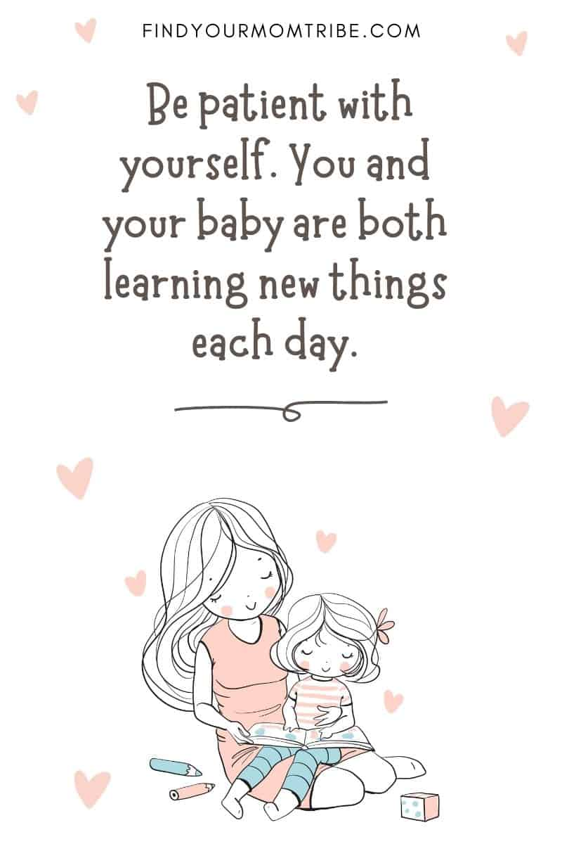 """Encouraging New Mom Quote: """"Be patient with yourself. You and your baby are both learning new things each day."""" – Unknown"""
