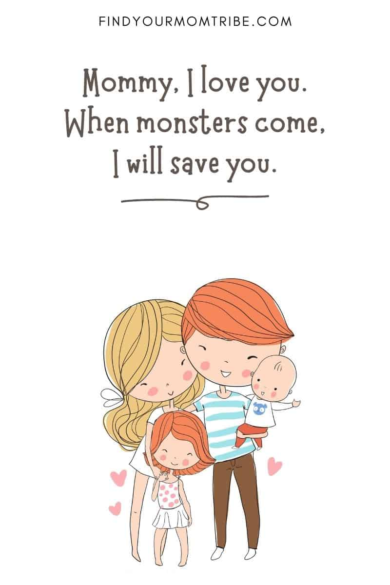 """Funny Quote For Kids: """"Mommy, I love you. When monsters come, I will save you."""" – Solomon, age 4"""