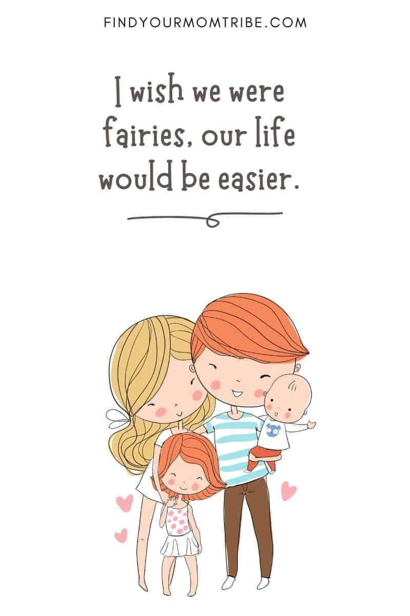 """Funny Quote For Kids: """"I wish we were fairies, our life would be easier."""" – Peyton, age 5"""