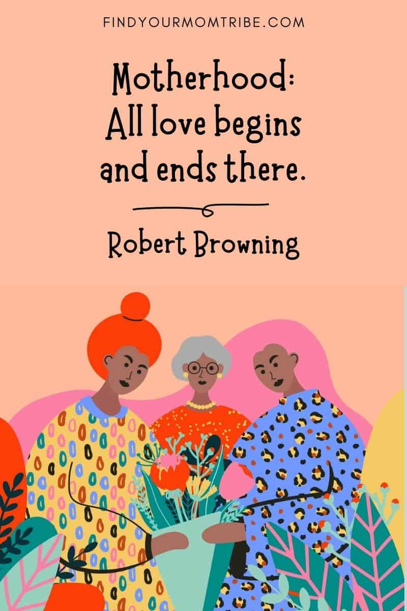 """Inspirational Mom Quote: """"Motherhood: All love begins and ends there."""" – Robert Browning"""