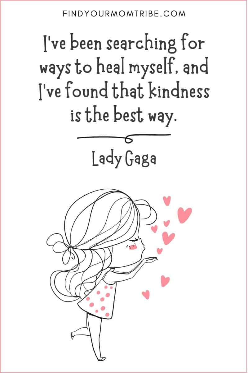 """Short Kindness Quote: """"I've been searching for ways to heal myself, and I've found that kindness is the best way."""" – Lady Gaga"""