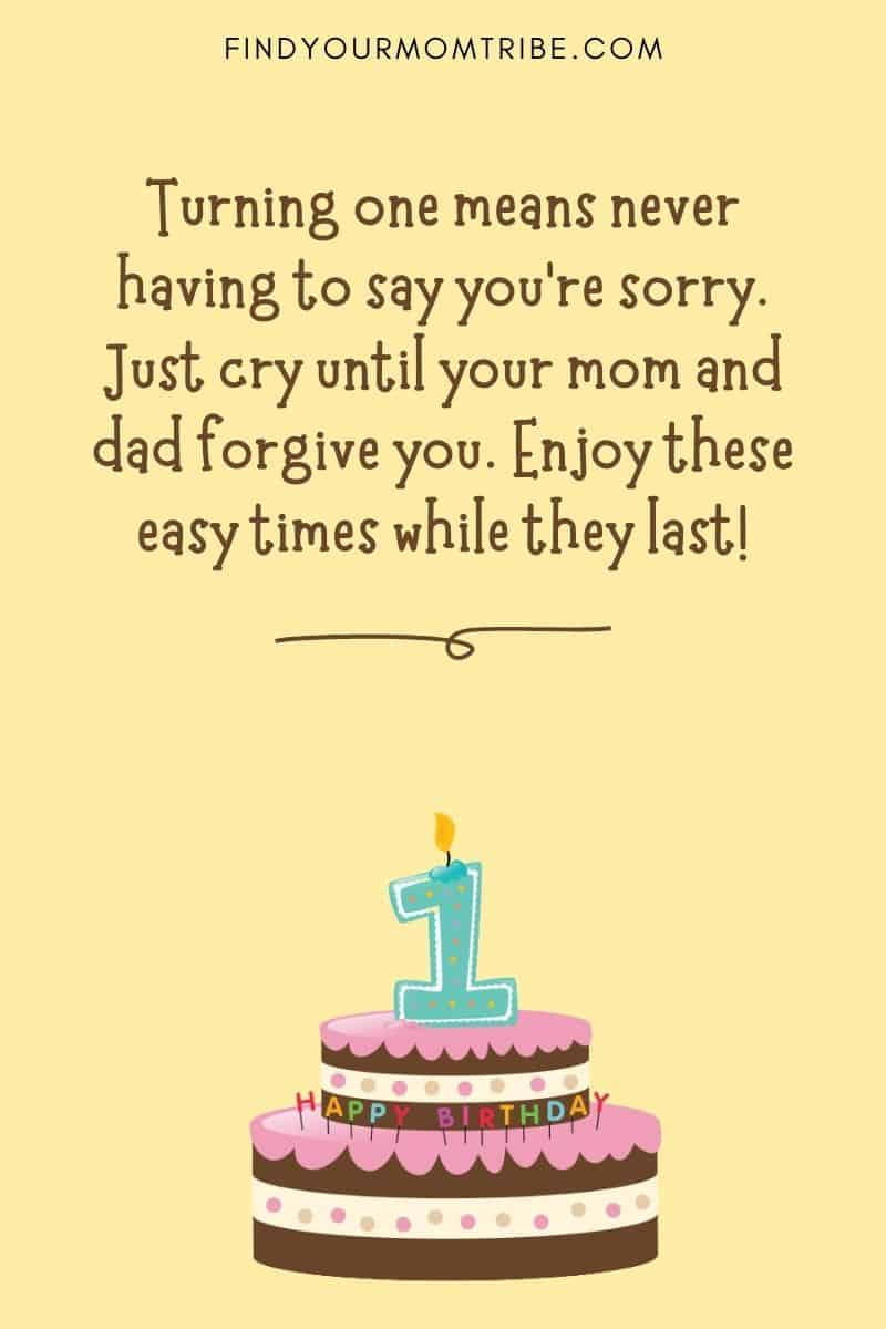 """Funny And Hilarious First Birthday Wish For Babies: """"Turning one means never having to say you're sorry. Just cry until your mom and dad forgive you. Enjoy these easy times while they last!"""""""