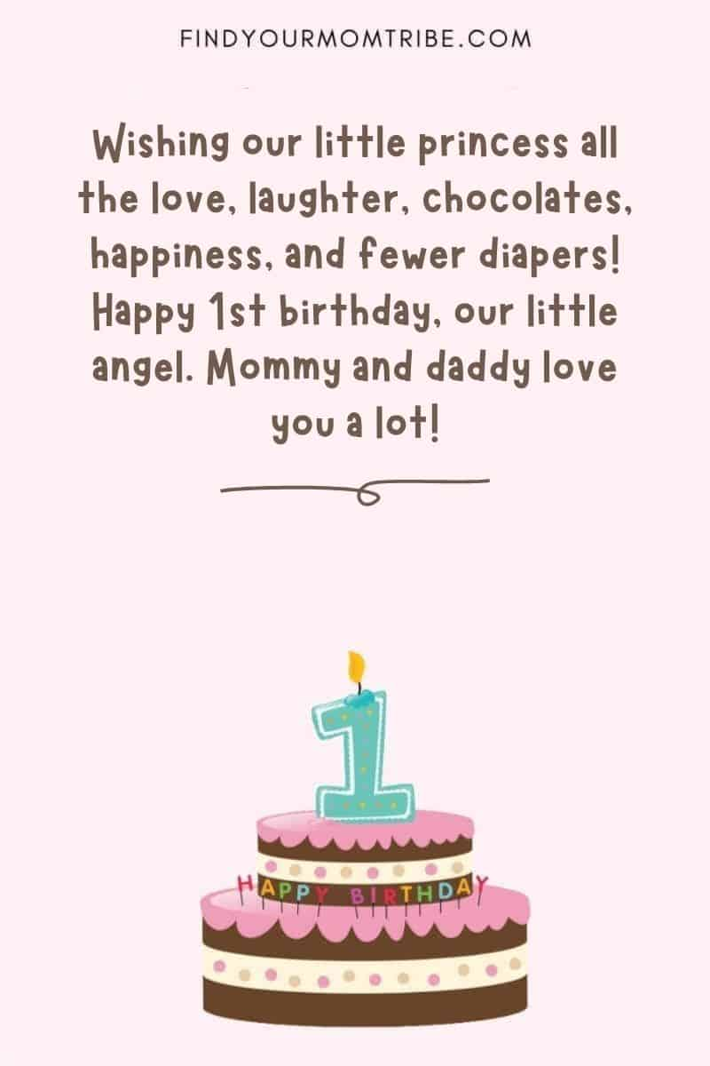 """Happy 1st Birthday Wishes For Baby Girl From Mom And Dad: """"Wishing our little princess all the love, laughter, chocolates, happiness, and fewer diapers! Happy 1st birthday, our little angel. Mommy and daddy love you a lot!"""""""