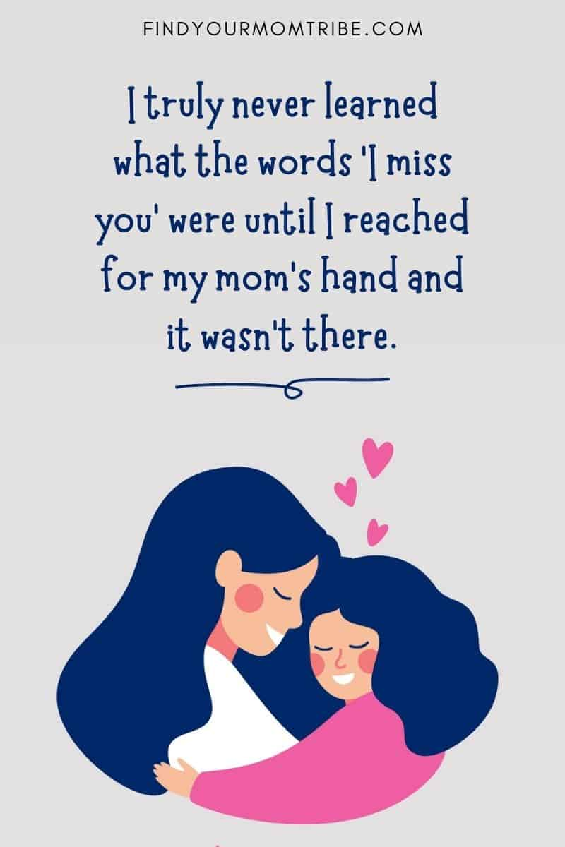 """Missing Mom Quotes From Daughter: """"I truly never learned what the words 'I miss you' were until I reached for my mom's hand and it wasn't there."""""""