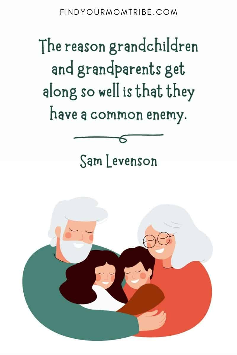 "Great grandchildren quotes: ""The reason grandchildren and grandparents get along so well is that they have a common enemy."" – Sam Levenson"