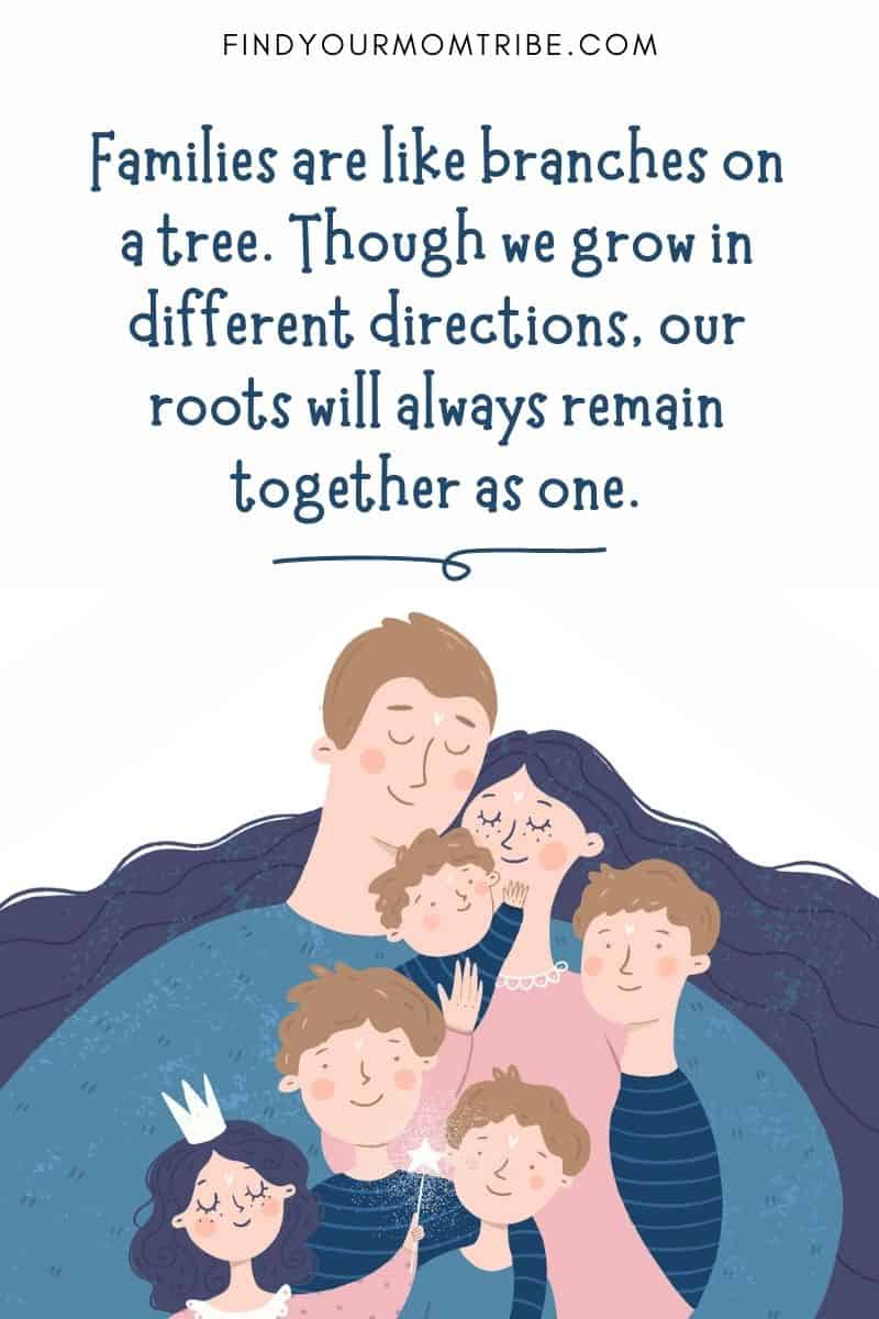 Positive Parenting Quote: Families are like branches on a tree. Though we grow in different directions, our roots will always remain together as one.