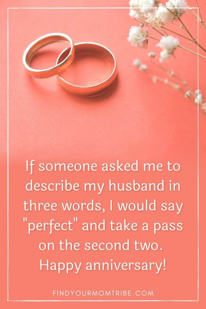 """quote on a background of two wedding rings: """"If someone asked me to describe my husband in three words, I would say """"perfect"""" and take a pass on the second two. Happy anniversary!"""""""