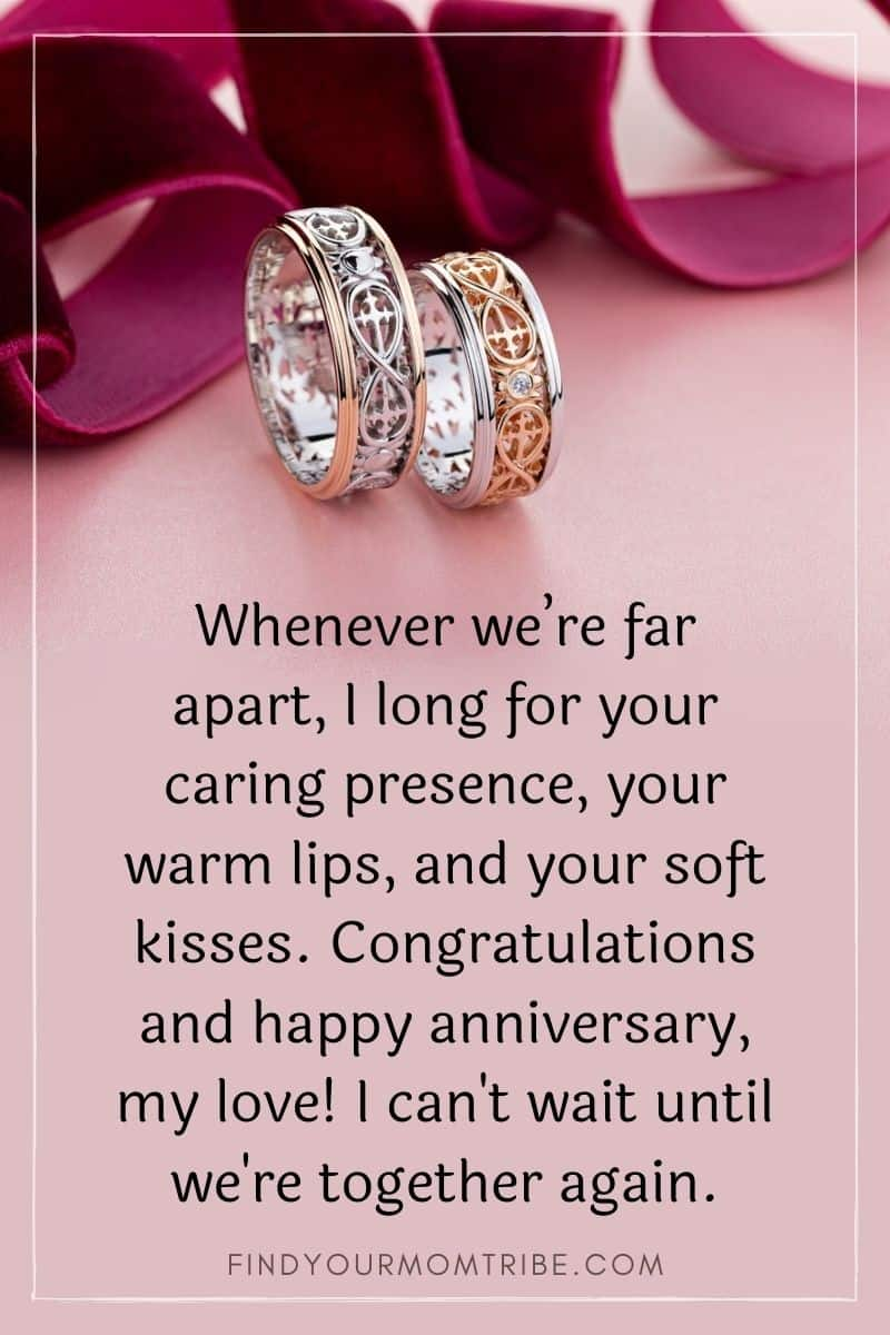 """""""Whenever we're far apart, I long for your caring presence, your warm lips, and your soft kisses. Congratulations and happy anniversary, my love! I can't wait until we're together again."""""""