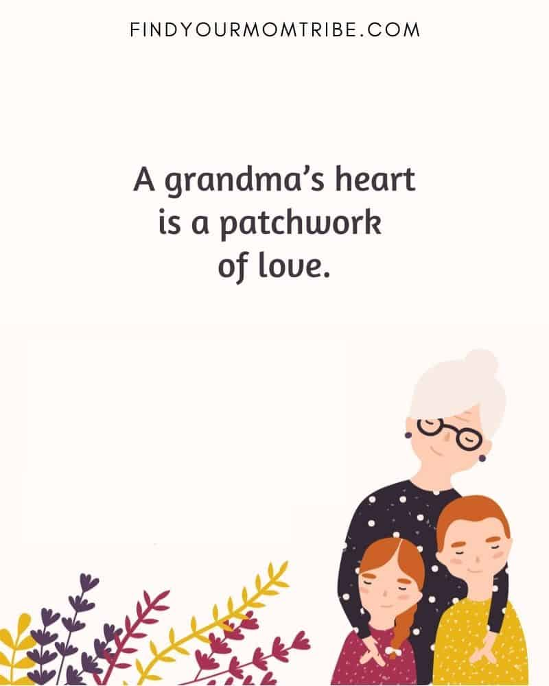 """""""A grandma's heart is a patchwork of love."""""""