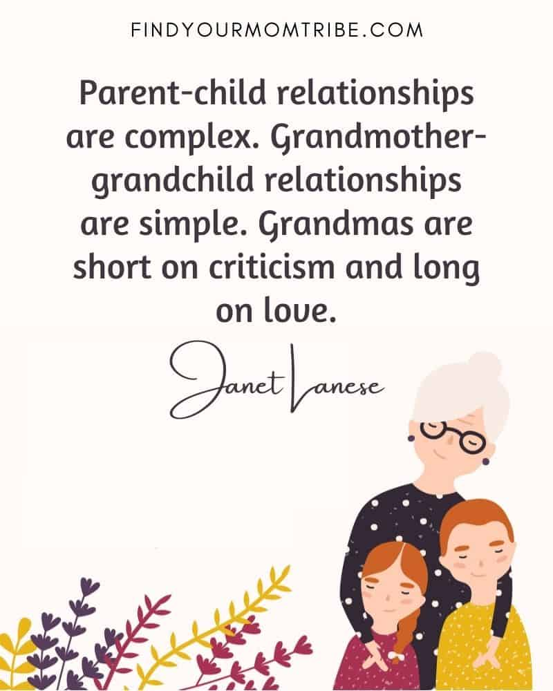 """""""Parent-child relationships are complex. Grandmother-grandchild relationships are simple. Grandmas are short on criticism and long on love."""" – Janet Lanese"""