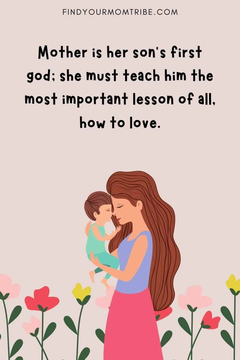 """""""Mother is her son's first god; she must teach him the most important lesson of all, how to love."""" — T.F. Hodge quote"""