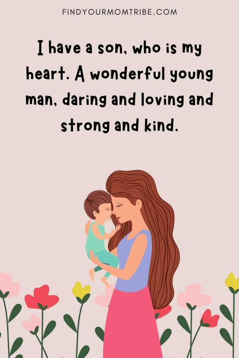 """Parents love quote: """"I have a son, who is my heart. A wonderful young man, daring and loving and strong and kind."""" – Maya Angelou"""
