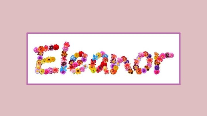 65 Creative And Sweet Nicknames For Eleanor That You'll Love