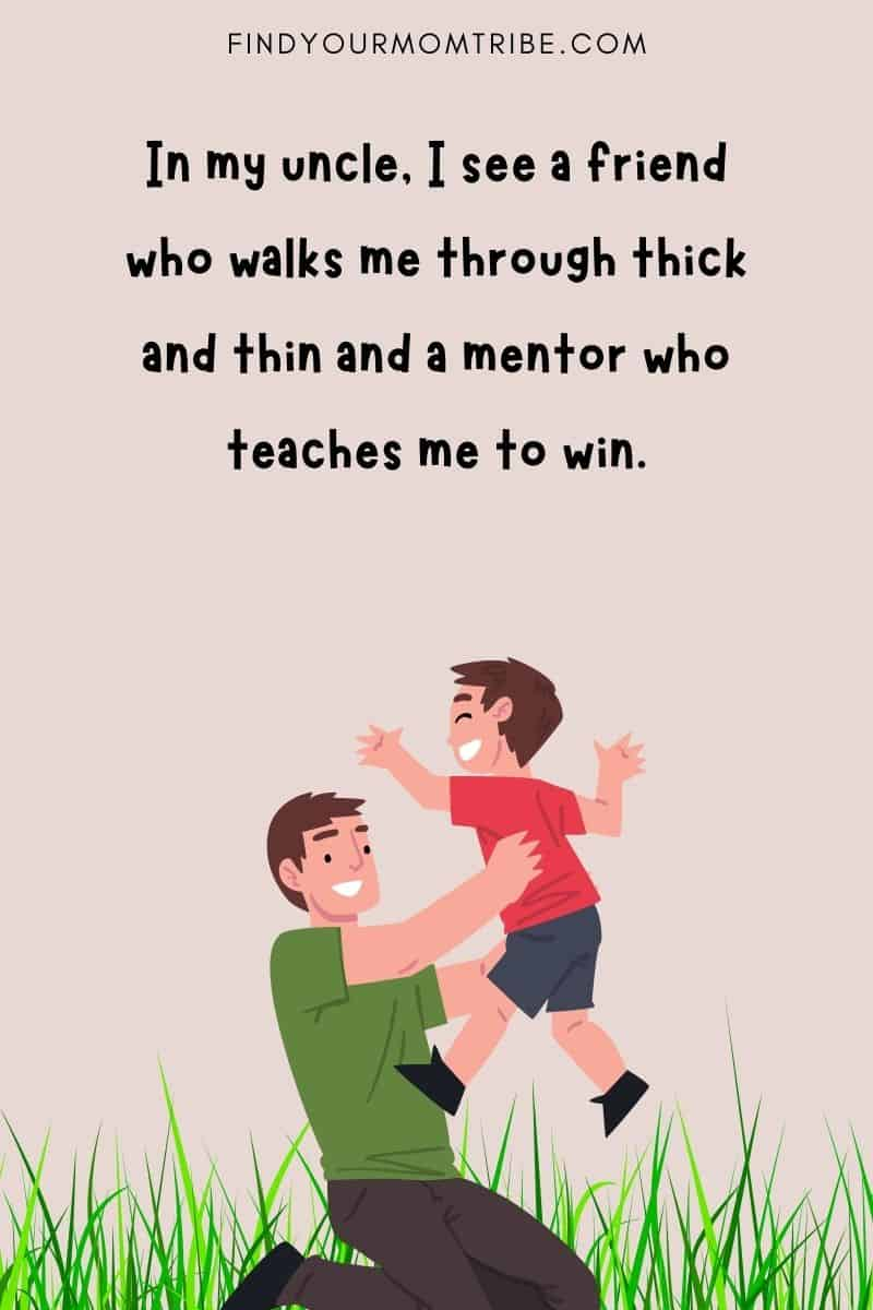 """""""In my uncle, I see a friend who walks me through thick and thin and a mentor who teaches me to win."""""""
